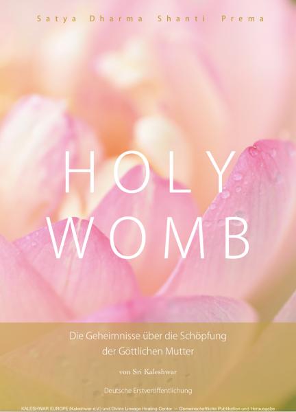 Holy Womb - Die Geheimnisse über die Schöpfung der Göttlichen Mutter von Sri Kaleshwar